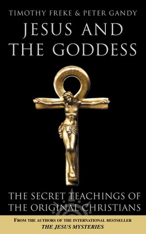 Jesus and the Goddess Paperback  by Timothy Freke