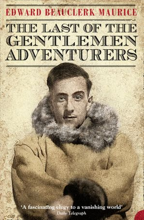 The Last of the Gentlemen Adventurers Paperback  by Edward Beauclerk Maurice