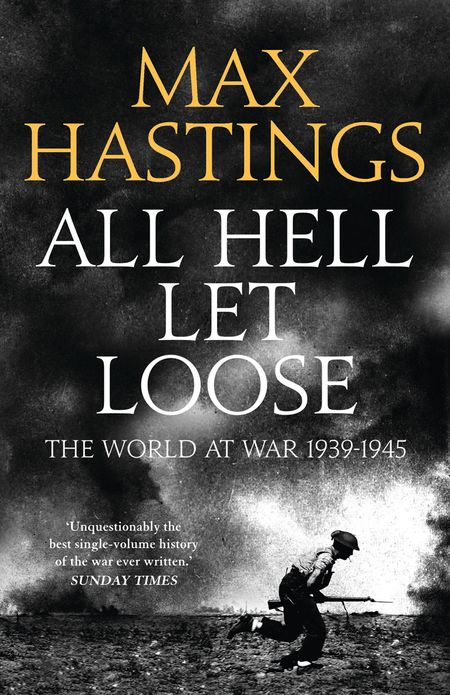 All Hell Let Loose: The World at War 1939-1945 - Max Hastings