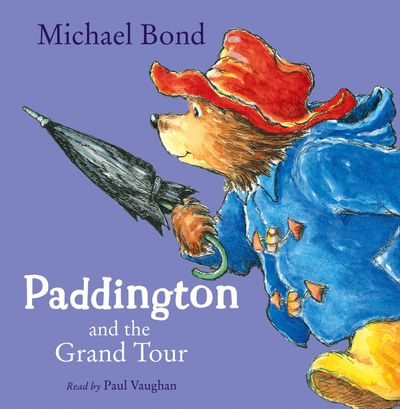 Paddington and the Grand Tour - Michael Bond, Read by Paul Vaughan