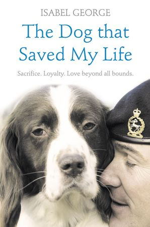 The Dog that Saved My Life: Incredible true stories of canine loyalty beyond all bounds Paperback  by Isabel George