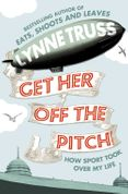 Get Her Off the Pitch!: How Sport Took Over My Life