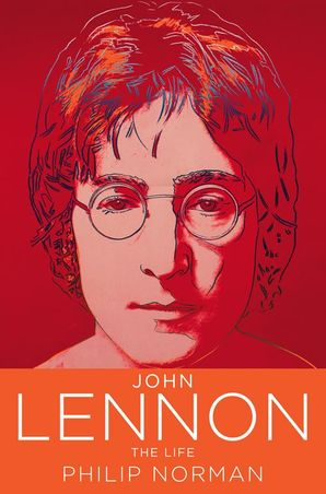 John Lennon: The Life eBook  by Philip Norman