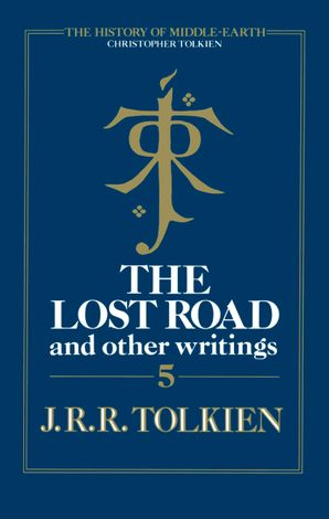 The Lost Road and Other Writings (The History of Middle-earth, Book 5) eBook  by Christopher Tolkien