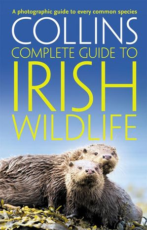 Collins Complete Irish Wildlife: Introduction by Derek Mooney (Collins Complete Guide) Paperback  by Paul Sterry