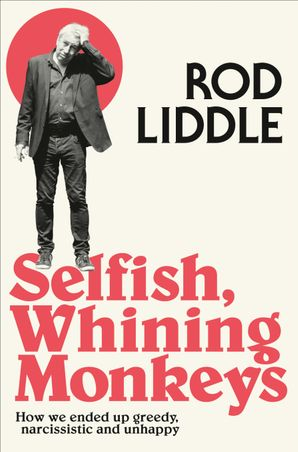 Selfish Whining Monkeys Paperback  by Rod Liddle