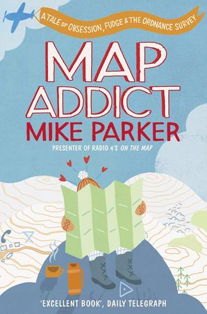 Map Addict: A Tale of Obsession, Fudge & the Ordnance Survey Paperback  by Mike Parker