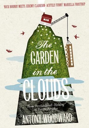 The Garden in the Clouds: From Derelict Smallholding to Mountain Paradise eBook  by Antony Woodward