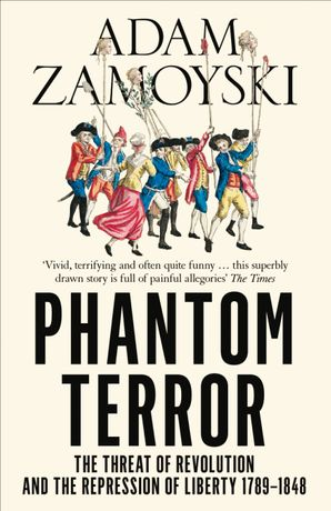 Phantom Terror: The Threat of Revolution and the Repression of Liberty 1789-1848 eBook  by Adam Zamoyski