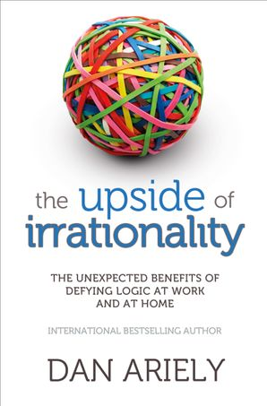 The Upside of Irrationality Paperback  by Dr. Dan Ariely
