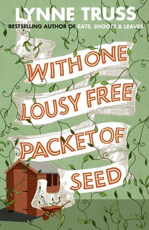 With One Lousy Free Packet of Seed Paperback  by Lynne Truss