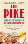 The Pike: Gabriele du2019Annunzio, Poet, Seducer and Preacher of War