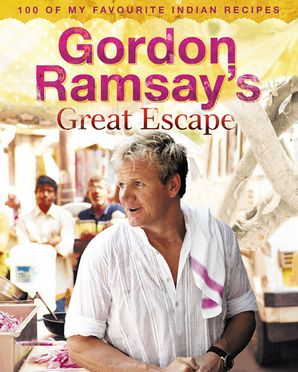Gordon Ramsay's Great Escape: 100 of my favourite Indian recipes eBook  by Gordon Ramsay