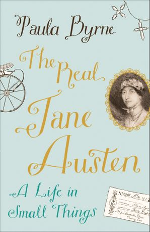 The Real Jane Austen: A Life in Small Things Hardcover  by Paula Byrne