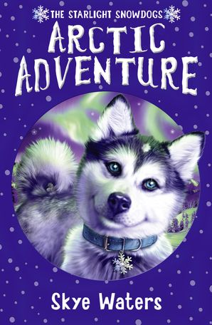 Arctic Adventure (Starlight Snowdogs, Book 2) Paperback  by Summer Waters
