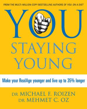 You: Staying Young: Make Your RealAge Younger and Live Up to 35% Longer eBook  by Michael F. Roizen, M.D.