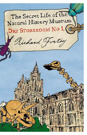 Dry Store Room No. 1: The Secret Life of the Natural History Museum (Text Only) eBook Text only edition by Richard Fortey