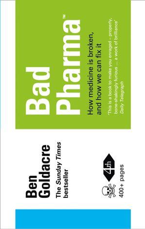 Bad Pharma: How Medicine is Broken, And How We Can Fix It eBook  by Ben Goldacre