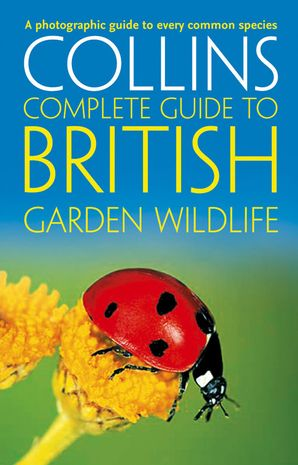 British Garden Wildlife: A photographic guide to every common species (Collins Complete Guide) Paperback  by Paul Sterry