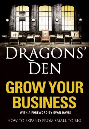 Dragons' Den: Grow Your Business Paperback  by No Author