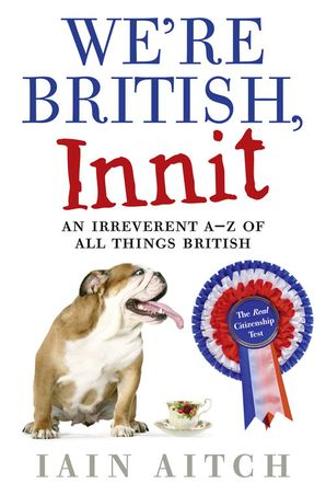 We're British, Innit Paperback  by Iain Aitch