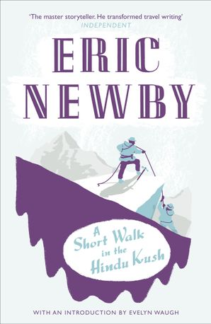 A Short Walk in the Hindu Kush Paperback  by Eric Newby