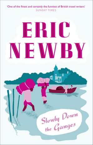 Slowly Down the Ganges Paperback  by Eric Newby
