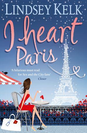 I Heart Paris (I Heart Series, Book 3) eBook  by Lindsey Kelk