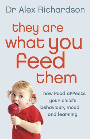 They Are What You Feed Them: How Food Can Improve Your Child's Behaviour, Mood and Learning eBook  by Dr. Alex Richardson