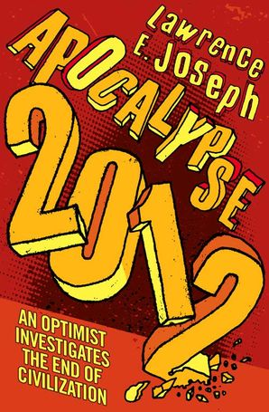 Apocalypse 2012: An optimist investigates the end of civilization eBook  by