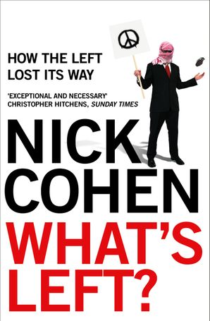 What's Left?: How Liberals Lost Their Way eBook  by Nick Cohen