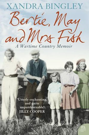 Bertie, May and Mrs Fish: Country Memories of Wartime eBook  by