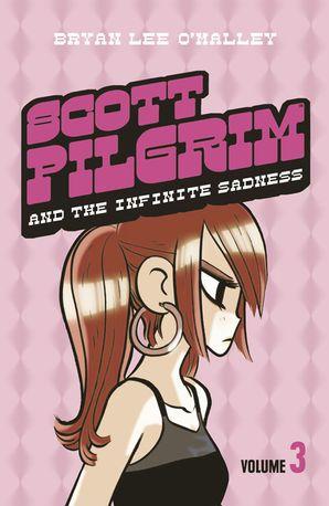 Scott Pilgrim and the Infinite Sadness: Volume 3 (Scott Pilgrim, Book 3)