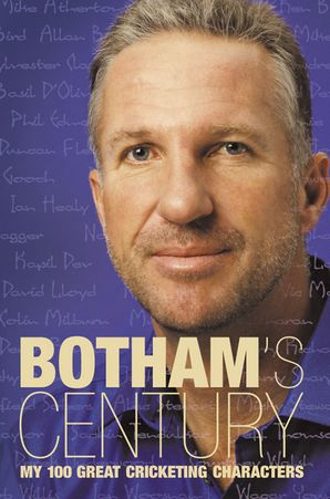 Botham's Century: My 100 great cricketing characters eBook  by Ian Botham