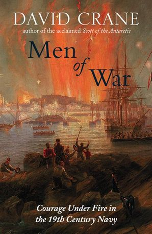 Men of War: The Changing Face of Heroism in the 19th Century Navy (Text Only) eBook  by David Crane