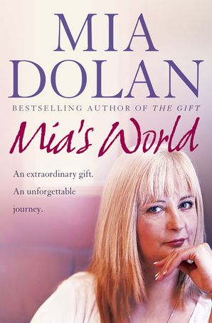 Mia's World: An Extraordinary Gift. An Unforgettable Journey eBook  by Mia Dolan