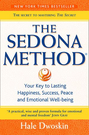 The Sedona Method: Your Key to Lasting Happiness, Success, Peace and Emotional Well-being eBook  by Hale Dwoskin
