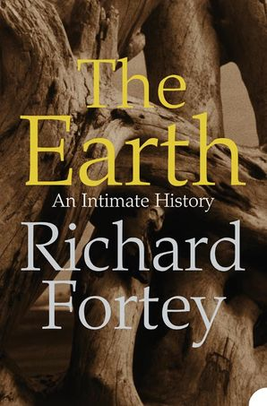 The Earth: An Intimate History (Text Only) eBook Text only edition by Richard Fortey