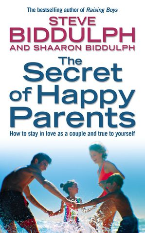 The Secret of Happy Parents: How to Stay in Love as a Couple and True to Yourself eBook  by Steve Biddulph