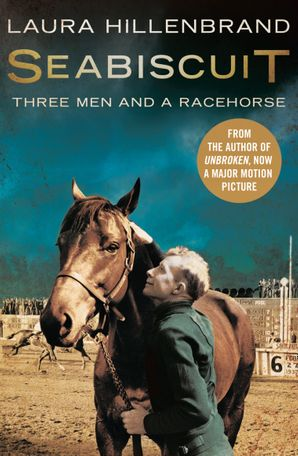 Seabiscuit: The True Story of Three Men and a Racehorse (Text Only) eBook  by Laura Hillenbrand