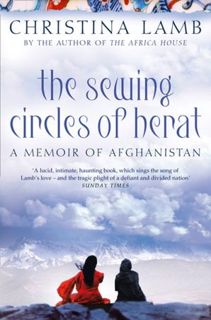 The Sewing Circles of Herat: My Afghan Years eBook  by Christina Lamb