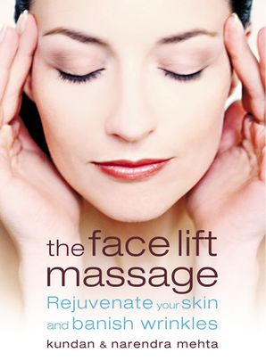 The Face Lift Massage: Rejuvenate Your Skin and Reduce Fine Lines and Wrinkles eBook  by Narendra Mehta