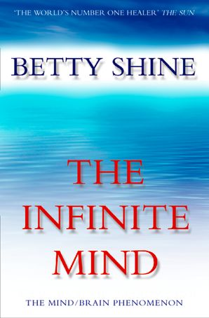 The Infinite Mind: The Mind/Brain Phenomenon eBook  by Betty Shine
