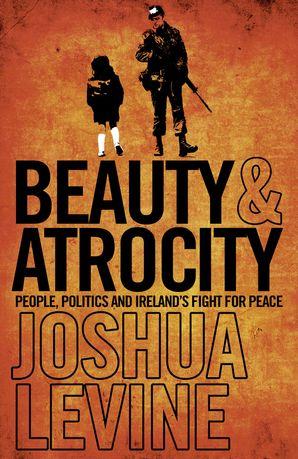 Beauty and Atrocity eBook  by Joshua Levine