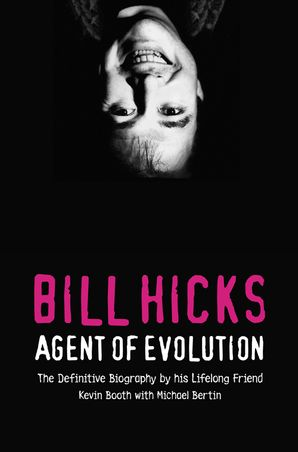 Bill Hicks: Agent of Evolution eBook  by Kevin Booth
