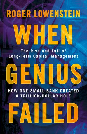 When Genius Failed: The Rise and Fall of Long Term Capital Management eBook  by