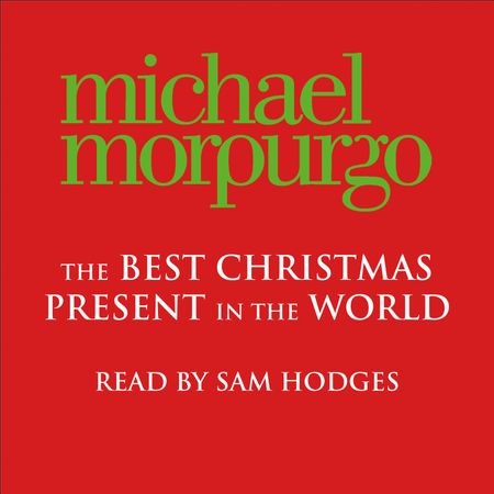 The Best Christmas Present in the World - Michael Morpurgo, Read by Sam Hodges