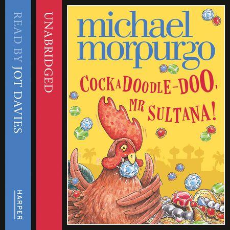 Cockadoodle Doo Mr Sultana - Michael Morpurgo, Read by Jot Davies