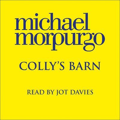 Colly's Barn - Michael Morpurgo, Read by Jot Davies