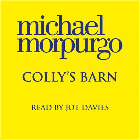 Colly's Barn - Michael Morpurgo, Read by Jot Davies